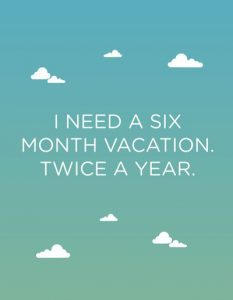 6 months of vacation